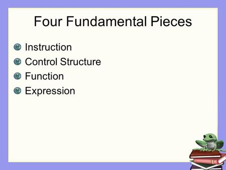 Four Fundamental Pieces Instruction Control Structure Function Expression.