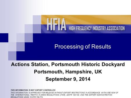 Processing of Results Actions Station, Portsmouth Historic Dockyard Portsmouth, Hampshire, UK September 9, 2014 THIS INFORMATION IS NOT EXPORT CONTROLLED.