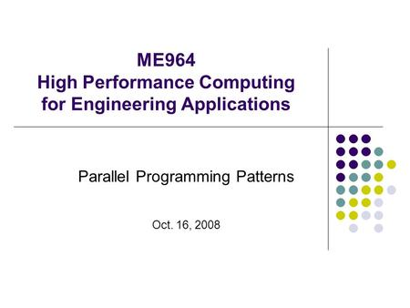 ME964 High Performance Computing for Engineering Applications Parallel Programming Patterns Oct. 16, 2008.