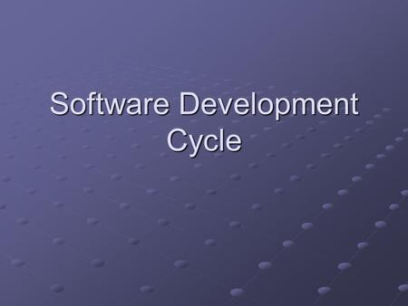 Software Development Cycle What is Software? Instructions (computer programs) that when executed provide desired function and performance Data structures.