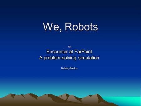 We, Robots Or Encounter at FarPoint A problem-solving simulation By Mary Mellon.