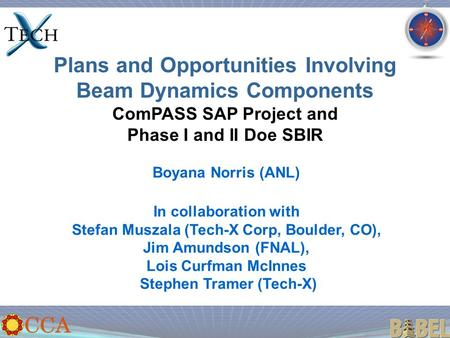 Plans and Opportunities Involving Beam Dynamics Components ComPASS SAP Project and Phase I and II Doe SBIR Boyana Norris (ANL) In collaboration with Stefan.