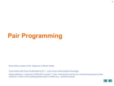  2009 Pearson Education, Inc. All rights reserved. 1 Pair Programming Most slides courtesy of Ms. Stephany Coffman-Wolph Some slides with minor modification.
