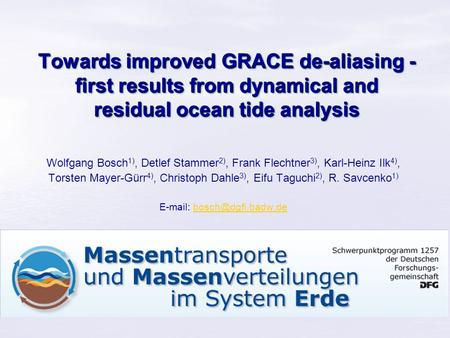 Towards improved GRACE de-aliasing - first results from dynamical and residual ocean tide analysis Wolfgang Bosch 1), Detlef Stammer 2), Frank Flechtner.