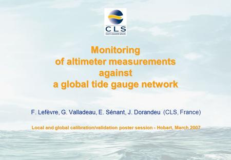 Monitoring of altimeter measurements against a global tide gauge network F. Lefèvre, G. Valladeau, E. Sénant, J. Dorandeu F. Lefèvre, G. Valladeau, E.