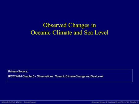 (Mt/Ag/EnSc/EnSt 404/504 - Global Change) Observed Oceans & Sea Level (from IPCC WG-I, Chapter 5) Observed Changes in Oceanic Climate and Sea Level Primary.