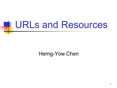URLs and Resources Herng-Yow Chen.