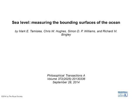 Sea level: measuring the bounding surfaces of the ocean by Mark E. Tamisiea, Chris W. Hughes, Simon D. P. Williams, and Richard M. Bingley Philosophical.