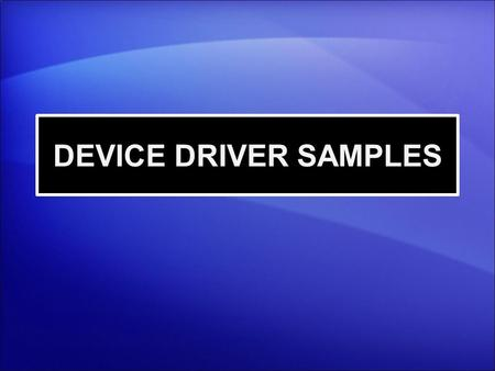 DEVICE DRIVER SAMPLES.