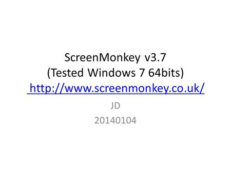 ScreenMonkey v3.7 (Tested Windows 7 64bits)   JD 20140104.