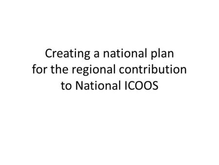 Creating a national plan for the regional contribution to National ICOOS.