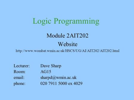 Logic Programming Module 2AIT202 Website  Lecturer: Dave Sharp Room: AG15