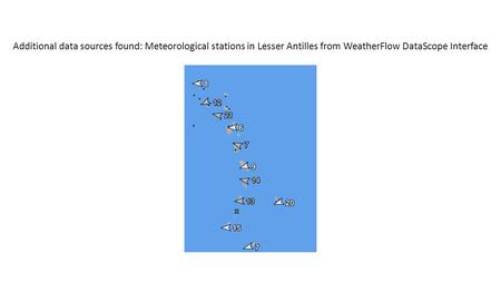 Additional data sources found: Meteorological stations in Lesser Antilles from WeatherFlow DataScope Interface.