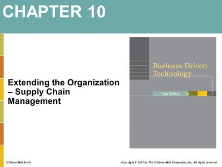 Extending the Organization – Supply Chain Management CHAPTER 10 McGraw-Hill/Irwin Copyright © 2013 by The McGraw-Hill Companies, Inc. All rights reserved.