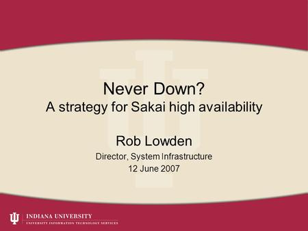 Never Down? A strategy for Sakai high availability Rob Lowden Director, System Infrastructure 12 June 2007.