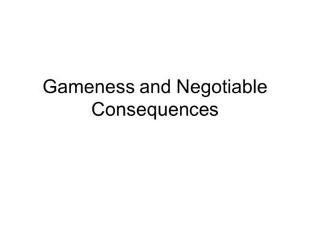Gameness and Negotiable Consequences