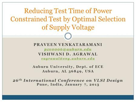 PRAVEEN VENKATARAMANI VISHWANI D. AGRAWAL Auburn University, Dept. of ECE Auburn, AL 36849, USA 26 th International.