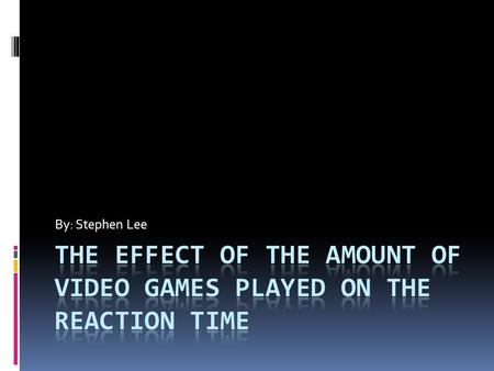 By: Stephen Lee.  Do Video Game Players have Faster Reaction Times than Non Players?  HYPOTHESIS: If the person plays more Video games, then the Reaction.