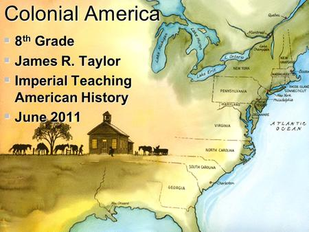 Colonial America 8th Grade James R. Taylor