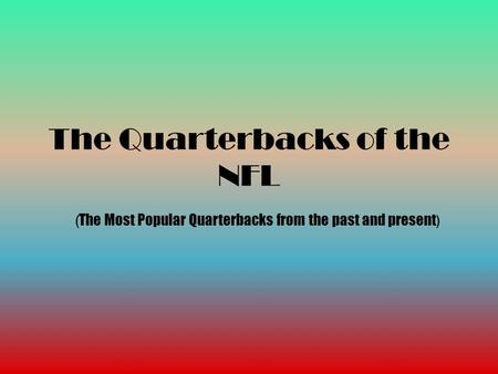 The Quarterbacks of the NFL ( The Most Popular Quarterbacks from the past and present )