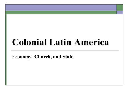 Colonial Latin America Economy, Church, and State.