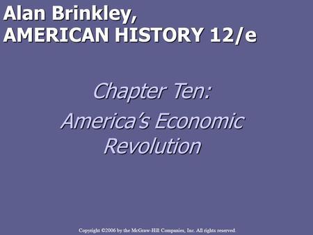 Copyright ©2006 by the McGraw-Hill Companies, Inc. All rights reserved. Alan Brinkley, AMERICAN HISTORY 12/e Chapter Ten: America's Economic Revolution.