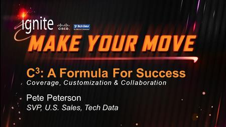 C 3 : A Formula For Success Coverage, Customization & Collaboration Pete Peterson SVP, U.S. Sales, Tech Data.