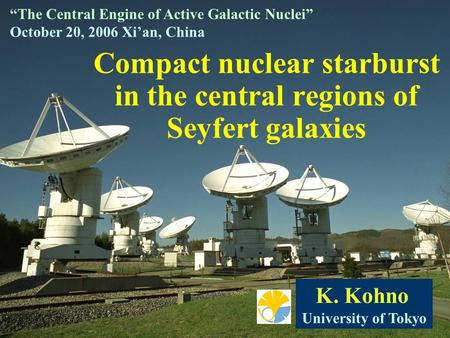 "Compact nuclear starburst in the central regions of Seyfert galaxies K. Kohno University of Tokyo ""The Central Engine of Active Galactic Nuclei"" October."