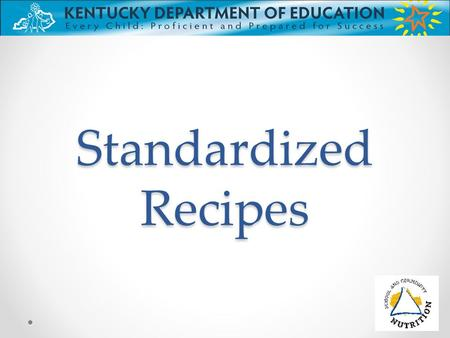 Standardized Recipes. Objectives Understand the importance of using standardized recipes Recognize the components in a standardized recipe Realize the.