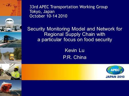 Security Monitoring Model and Network for Regional Supply Chain with a particular focus on food security Kevin Lu P.R. China 33rd APEC Transportation Working.