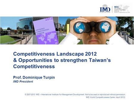 © 2007-2013 IMD – International Institute for Management Development. Not to be used or reproduced without permission. IMD World Competitiveness Center.