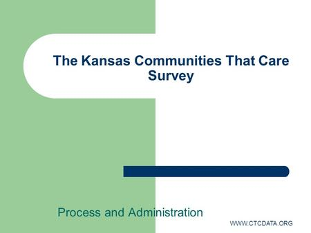 WWW.CTCDATA.ORG The Kansas Communities That Care Survey Process and Administration.