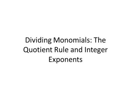 Dividing Monomials: The Quotient Rule and Integer Exponents.
