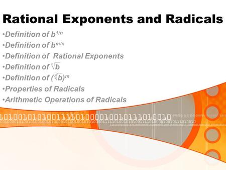 Rational Exponents and Radicals Definition of b 1/n Definition of b m/n Definition of Rational Exponents Definition of √b Definition of (√b) m Properties.