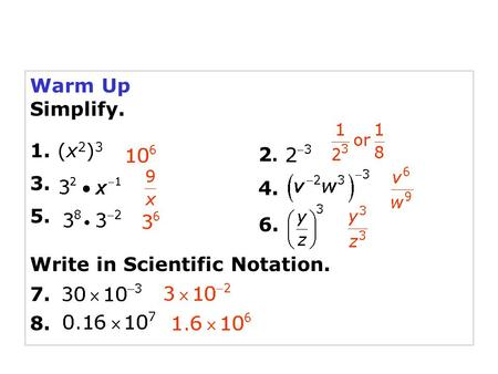Warm Up Simplify. 1. (x2)3 3. 5. 2. 4. 6. Write in Scientific Notation. 7. 8.