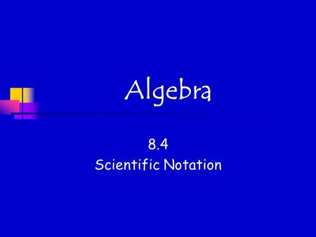 Algebra 8.4 Scientific Notation.