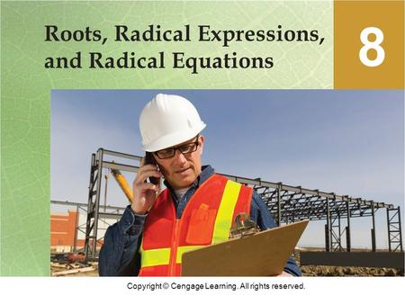 Copyright © Cengage Learning. All rights reserved. Roots, Radical Expressions, and Radical Equations 8.