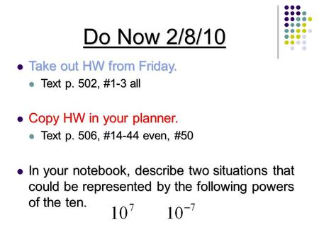 Do Now 2/8/10 Take out HW from Friday. Take out HW from Friday. Text p. 502, #1-3 all Text p. 502, #1-3 all Copy HW in your planner. Copy HW in your planner.