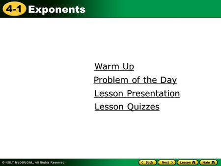 4-1 Exponents Warm Up Warm Up Lesson Presentation Lesson Presentation Problem of the Day Problem of the Day Lesson Quizzes Lesson Quizzes.