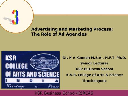 Advertising and Marketing Process: The Role of Ad Agencies © 2003 McGraw-Hill Companies, Inc., McGraw-Hill/Irwin KSR Business School/KSRCAS Dr. K V Kannan.