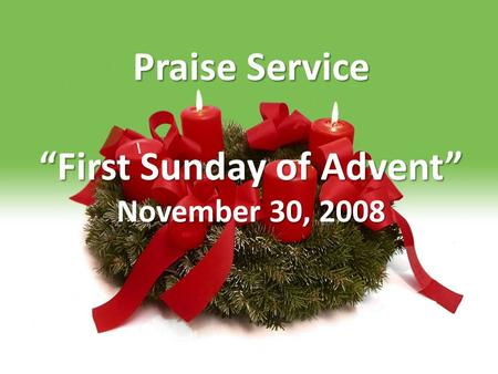 "Praise Service ""First Sunday of Advent"" November 30, 2008."