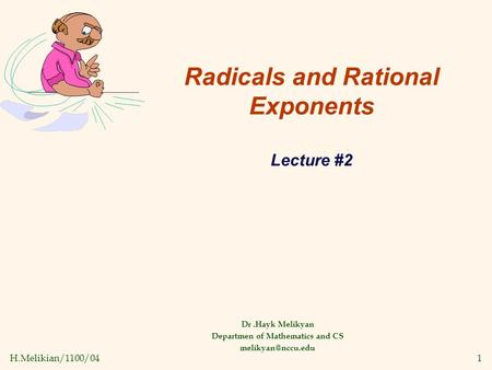 H.Melikian/1100/041 Radicals and Rational Exponents Lecture #2 Dr.Hayk Melikyan Departmen of Mathematics and CS