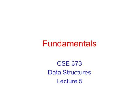 Fundamentals CSE 373 Data Structures Lecture 5. 12/26/03Fundamentals - Lecture 52 Mathematical Background Today, we will review: ›Logs and exponents ›Series.