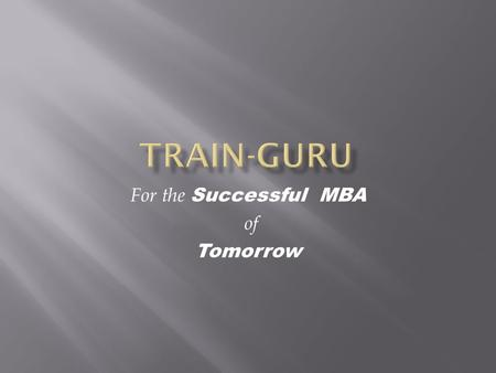 For the Successful MBA of Tomorrow.  What is the problem of today's MBA?  Are they employable?  What do they lack?