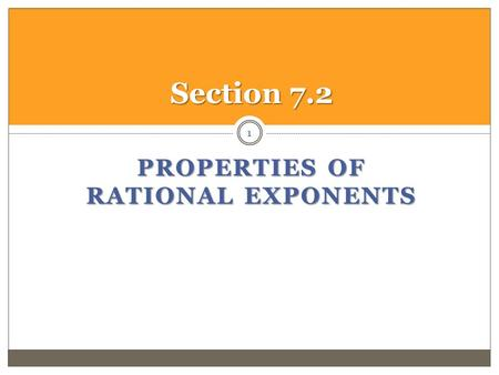 PROPERTIES OF RATIONAL EXPONENTS 1 Section 7.2. 7.2 – Properties of Rational Exponents Simplifying Expressions Containing Rational Exponents: Laws of.