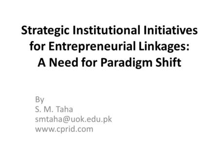 Strategic Institutional Initiatives for Entrepreneurial Linkages: A Need for Paradigm Shift By S. M. Taha