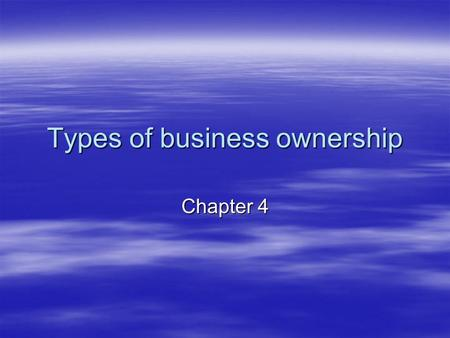Types of business ownership Chapter 4. Academic Preparation  To take business classes in high school  To go to college and get a degree in business.