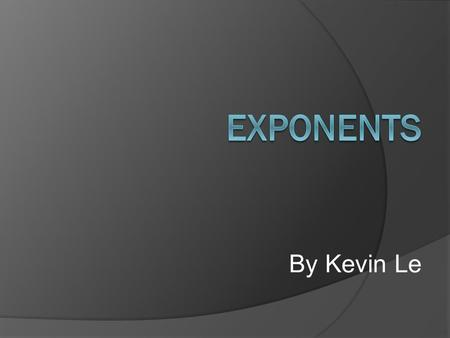 By Kevin Le. Exponent Laws  There are 3 different exponent laws. -Multiplication Law – You must add the exponents together when you multiply powers with.