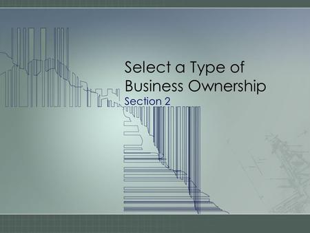 Select a Type of Business Ownership Section 2. An Existing Business Advantages of an Existing Business –_________ has customer base, suppliers, and producers.