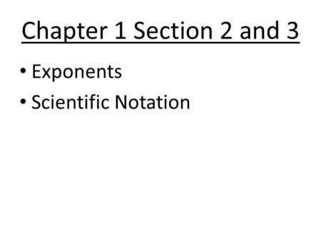 Chapter 1 Section 2 and 3 Exponents Scientific Notation.